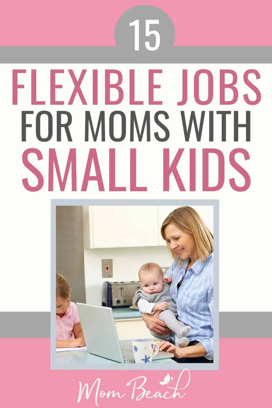 You won't believe how easy these 15 flexible jobs are! If you are a mom with a small kid, then you will love these flexible jobs for moms. They require no experience or degree at all. Work from home in your spare time with these 15 flexible jobs right now! They are perfect for stay at home moms who want to earn extra money from home. #flexiblejobsformoms #stayathomemomjobs #momjobs #workfromhome #makemoneyfromhome #onlinejobs #onlinejobsformoms #jobsformomswithsmallkids
